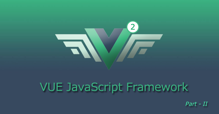VUE JavaScript Framework ( Introduction Part – 2 )